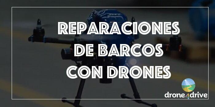 Primeras pruebas para usar drones en reparaciones de barcos