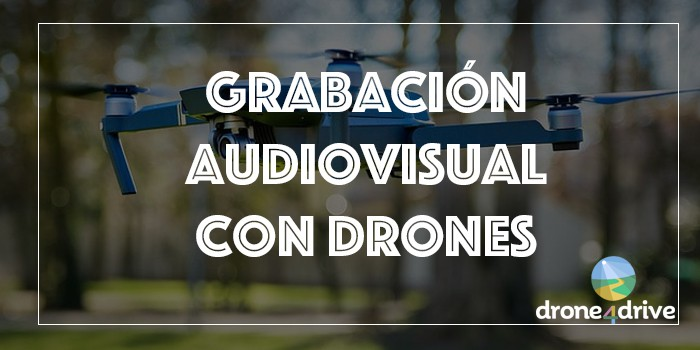 grabacion audiovisual con drones